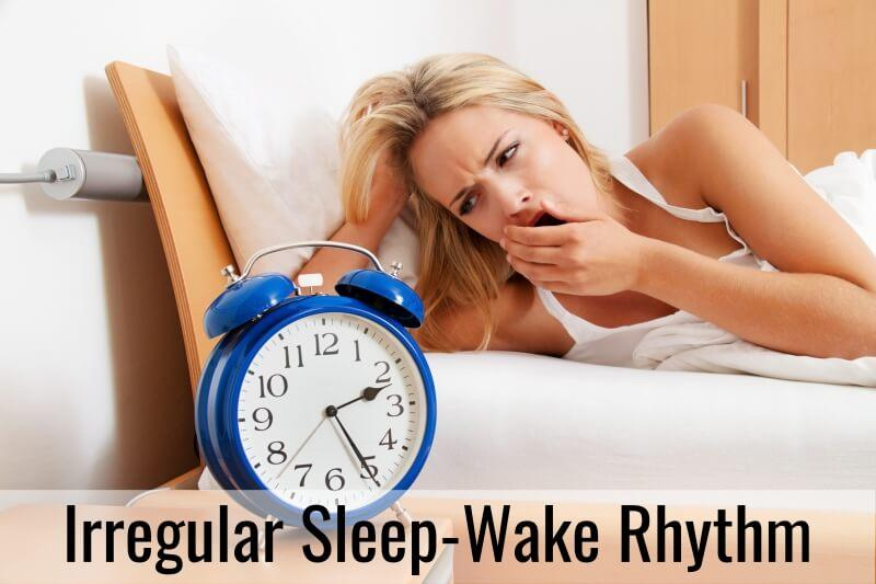 Irregular Sleep-Wake Rhythm